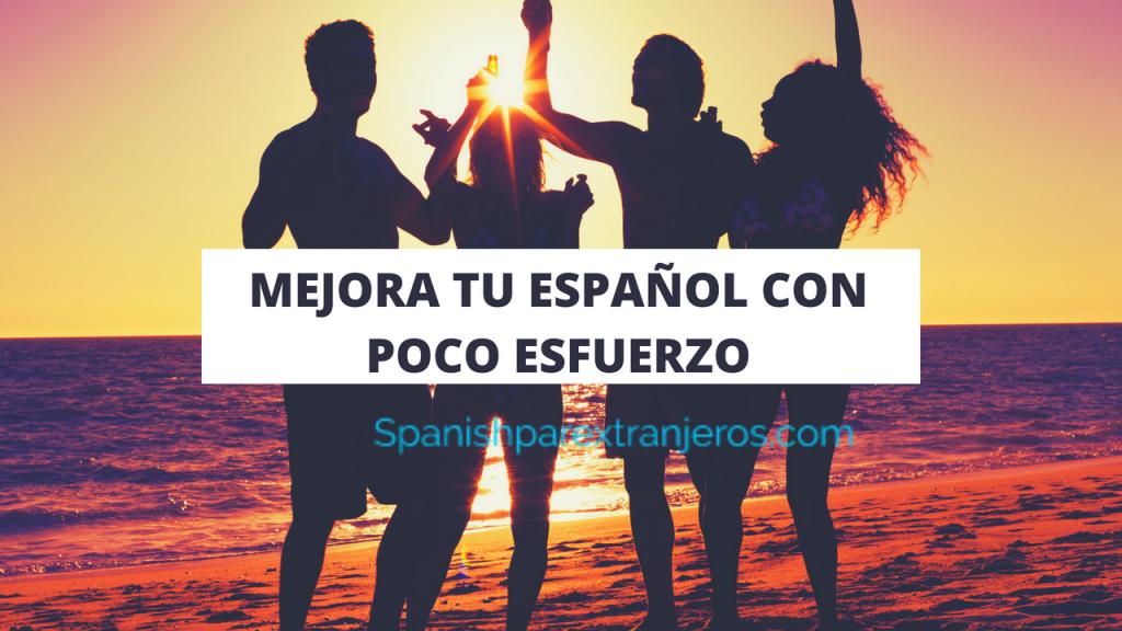 Mejora tu español con poco esfuerzo