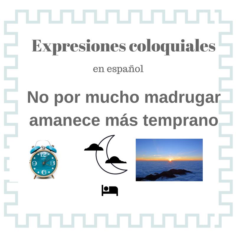 Que quiere decir NO POR MUCHO MADRUGAR AMANECE MAS TEMPRANO-refranes en español